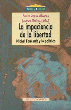la impaciencia de la libertad: michel foucault y lo politico-9788470308598