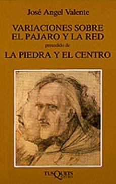 variaciones sobre el pajaro y red; precedido de la piedra y el ce ntro-jose angel valente-9788472233898