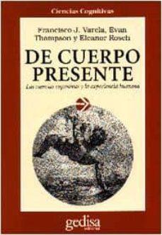 de cuerpo presente: las ciencias cognitivas y la experiencia huma na (4ª ed)-9788474324198