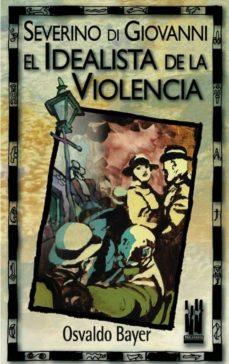 severino di giovanni: el idealista de la violencia-osvaldo bayer-9788481361698