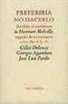 preferiria no hacerlo; bartlevy el escribiente de herman melville ; seguido de tres ensayos-gilles deleuze-giorgio agamben-jose luis pardo-9788481916898