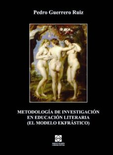 METODOLOGIA DE INVESTIGACION EN EDUCACION LITERARIA: EL MODELO EC FRASTICO - PEDRO GUERRERO RUIZ | Triangledh.org