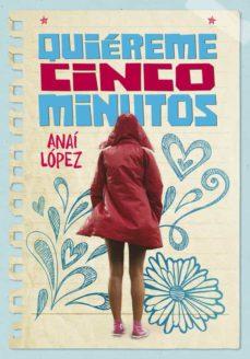 Quiéreme Cinco Minutos De Anai Lopez Casa Del Libro