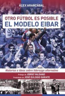 el modelo del eibar: otro futbol es posible-alex aranzabal-9788490603598