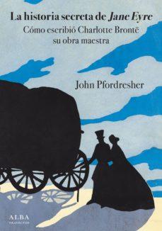 Permacultivo.es La Historia Secreta De Jane Eyre: Como Escribio Charlotte Brontë Su Obra Maestra Image