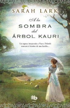 Libros gratis para descargar. A LA SOMBRA DEL ARBOL KAURI 9788490702598 de SARAH LARK (Literatura española)