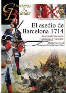 el asedio de barcelona 1714: guerra de sucesion española en catal uña-ruben saez abad-9788492714698
