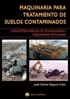 maquinaria para tratamiento de suelos contaminados: conceptos de tecnologías y maquinaria empeladas-josé carlos segura cobo-9788492970698