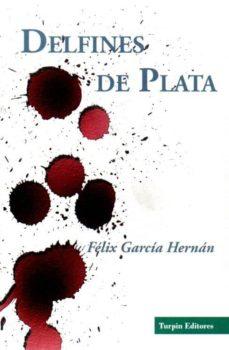Ebook descargar gratis francais DELFINES DE PLATA RTF iBook (Literatura española) 9788494268298 de FELIX GARCIA HERNAN