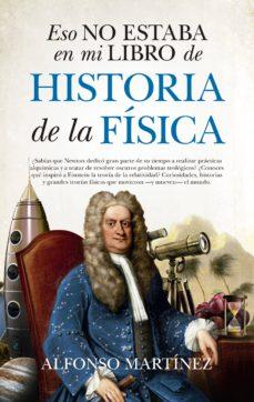 eso no estaba en mi libro de historia de la física-alfonso martinez ortega-9788494778698