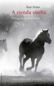 Pdf libros gratis descargables A RIENDA SUELTA iBook 9788494925498 en español de XOSÉ FORTES