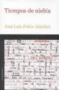 Descarga gratuita de libros de ordenador en formato pdf. TIEMPOS DE NIEBLA de JOSE LUIS PABLO SANCHEZ in Spanish 9788496491298