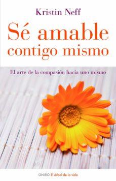 se amable contigo mismo: el arte de la compasion hacia uno mismo-kristin neff-9788497543798