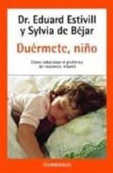 Descargar DUERMETE, NIÃ'O: COMO SOLUCIONAR EL PROBLEMA DEL INSOMNIO INFANTIL gratis pdf - leer online