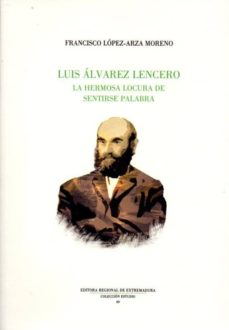 LUIS ALVAREZ LENCERO: LA HERMOSA LOCURA DE LA PALABRA - FRANCISCO LOPEZ-ARA MORENO | Adahalicante.org