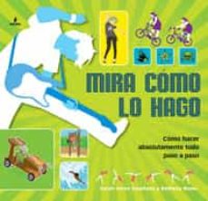 Descargar MIRA COMO LO HAGO: COMO HACER ABSOLUTAMENTE TODO PASO A PASO gratis pdf - leer online