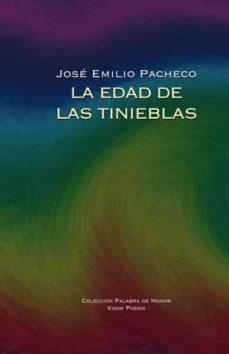 la edad de las tinieblas (premio reina sofia de poesia iberoameri cana)-jose emilio pacheco-9788498950298