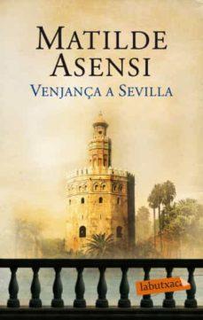 Descargar libro electrónico gratuito VENJANÇA A SEVILLA de MATILDE ASENSI 9788499303598 in Spanish