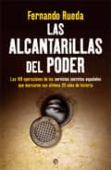 Geekmag.es Las Alcantarillas Del Poder: Las 100 Operaciones De Los Servicios Secretos Españoles Que Marcaron Sus Ultimos 35 Años De Historia Image