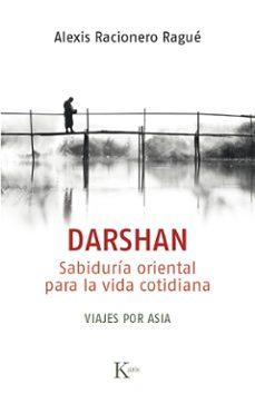 darshan: sabiduria oriental para la vida cotidiana. viajes por asia-alexis racionero rague-9788499885698