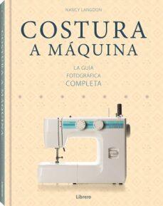 Descargar libros electrónicos en archivo pdf COSTURA A MAQUINA: LA GUIA FOTOGRAFICA COMPLETA de NANCY LANGDON (Literatura española)