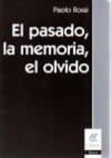el pasado, la memoria, el olvido: ocho ensayos de historia de las ideas-paolo rossi-9789506024598