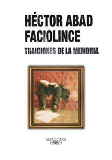 traiciones de la memoria (ebook)-hector abad faciolince-9789587581898