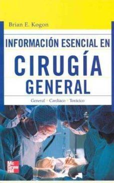 INFORMACION ESENCIAL EN CIRUGIA GENERAL - BRIAN E. KOGON | Triangledh.org