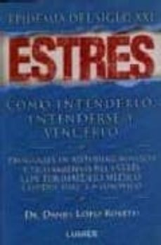 estres, epidemia del siglo xxi: como entenderlo, entenderse y ven cerlo-daniel lopez rosetti-9789870000198