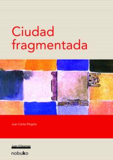 Ciudad Fragmentada Juan Carlos Pergolis Comprar Libro 9789871135998