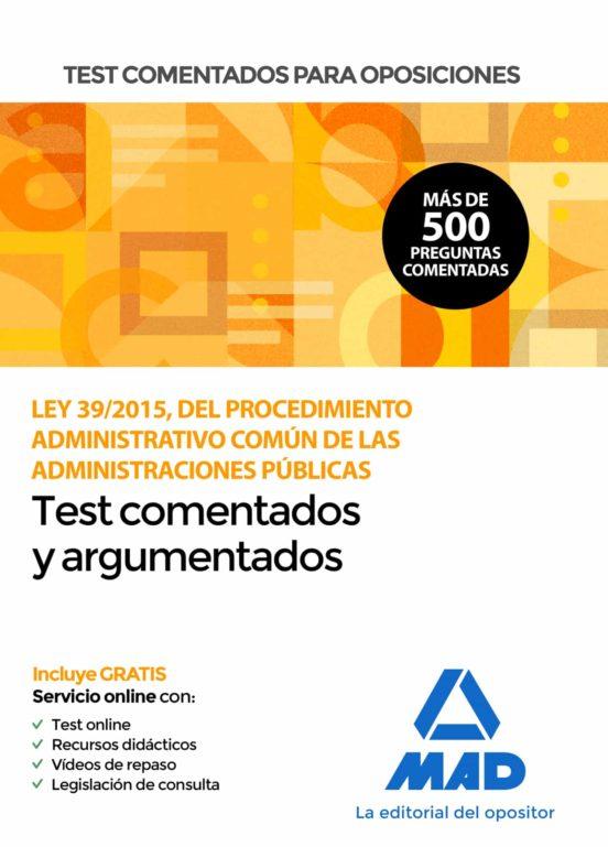 TEST COMENTADOS PARA OPOSICIONES DE LA LEY 39/2015, DEL PROCEDIMIENTO ADMINISTRATIVO COMUN DE LAS ADMINISTRACIONES PUBLICAS