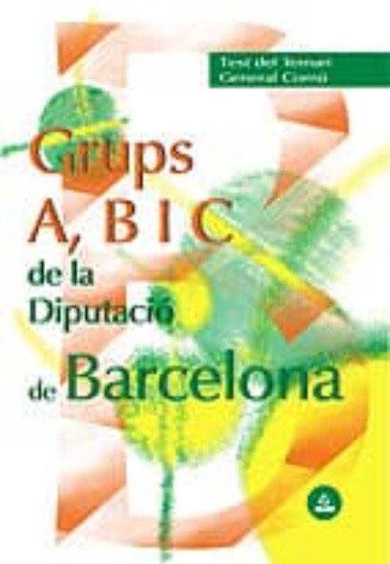 GRUPS A, B I C DE LA DIPUTACIO PROVINCIAL DE BARCELONA: TEST GENE RAL COMUN (edición en catalán)