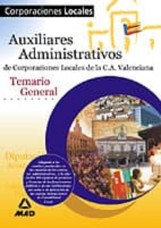 AUXILIARES ADMINISTRATIVOS DE CORPORACIONES LOCALES DE LA COMUNID AD AUTONOMA DE VALENCIA: TEMARIO GENERAL
