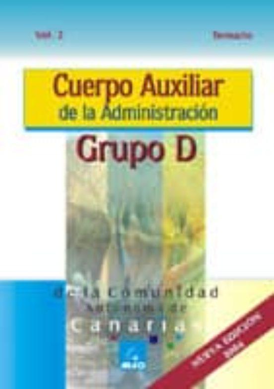 CUERPO AUXILIAR DE LA ADMINISTRACION. GRUPO D DE LA COMUNIDAD AUT ONOMA DE CANARIAS: TEMARIO VOL. II