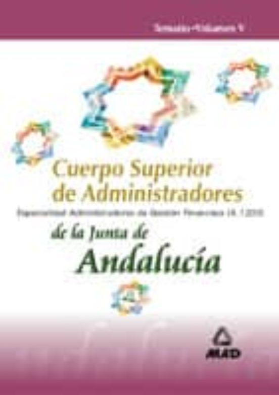 CUERPO SUPERIOR DE ADMINISTRADORES DE LA JUNTA DE ANDALUCIA. ESPE CIALIDAD ADMINISTRADORES DE GESTION FINANCIERA (A.1200): TEMARIO (VOL. V)