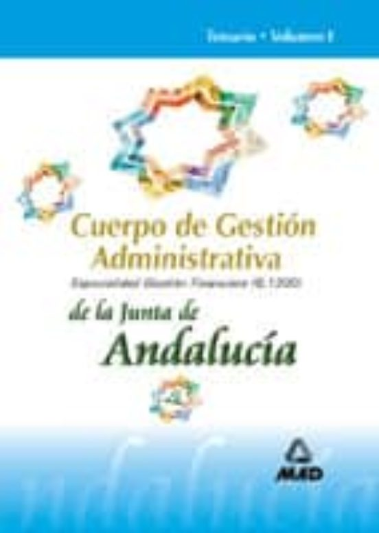 CUERPO DE GESTION ADMINISTRATIVA DE LA JUNTA DE ANDALUCIA: ESPECI ALIDAD GESTION FINANCIERA: TEMARIO (VOL. I)