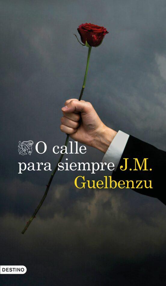 O Calle Para Siempre Jose Maria Guelbenzu Casa Del Libro