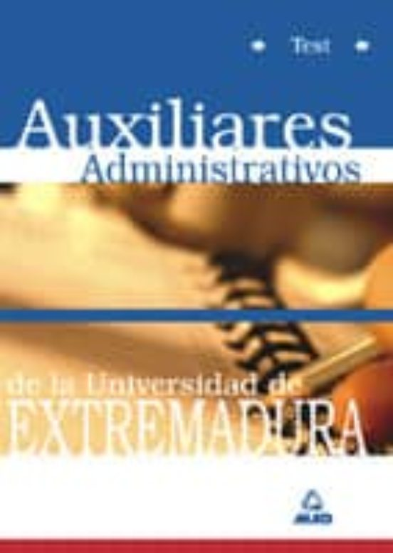 AUXILIARES ADMINISTRATIVOS DE LA UNIVERSIDAD DE EXTREMADURA: TEST