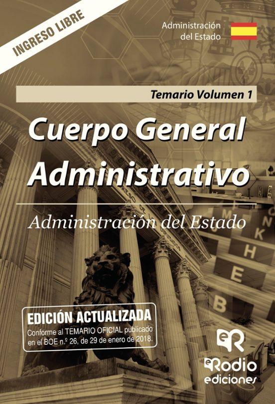 ADMINISTRACION DEL ESTADO: CUERPO GENERAL ADMINISTRATIVO. INGRESO LIBRE: TEMARIO (VOL. 1)