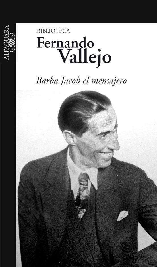 BARBA JACOB EL MENSAJERO EBOOK | FERNANDO VALLEJO | Descargar libro PDF o EPUB 9789587583298