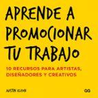 aprende a promocionar tu trabajo: 10 recursos para artistas, diseñadores y creativos-austin kleon-9788425228858