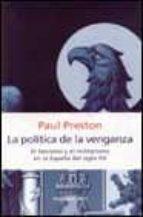 la politica de la venganza: el fascismo y el militarismo en la es paña del siglo xx-paul preston-9788483070758