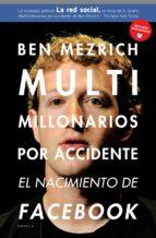 multimillonarios por accidente: el nacimiento de facebook. una hi storia de sexo, dinero, talento y traicion-ben mezrich-9788492414208