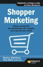 shopper marketing: como aumentar las decisiones de compra en el p unto de venta-markus stahlberg-9788415735458