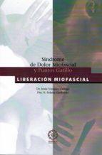sindrome de dolor miofascial y puntos gatillo: liberacion miofasc ial-jesus vazquez gallego-9788495052148